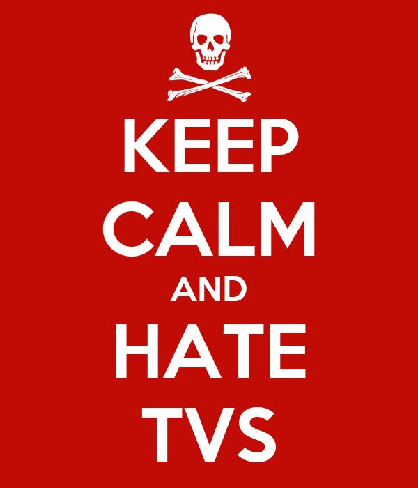 KEEP CALM AND HATE TVS