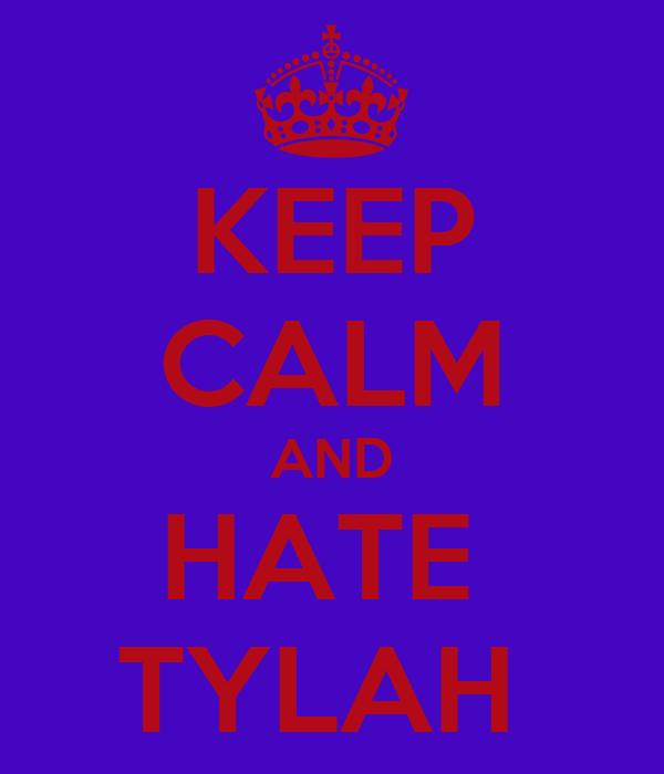 KEEP CALM AND HATE  TYLAH