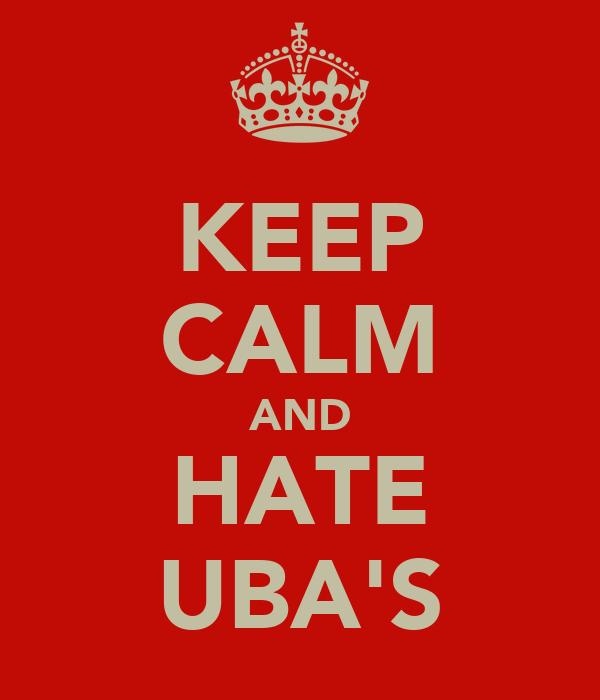 KEEP CALM AND HATE UBA'S