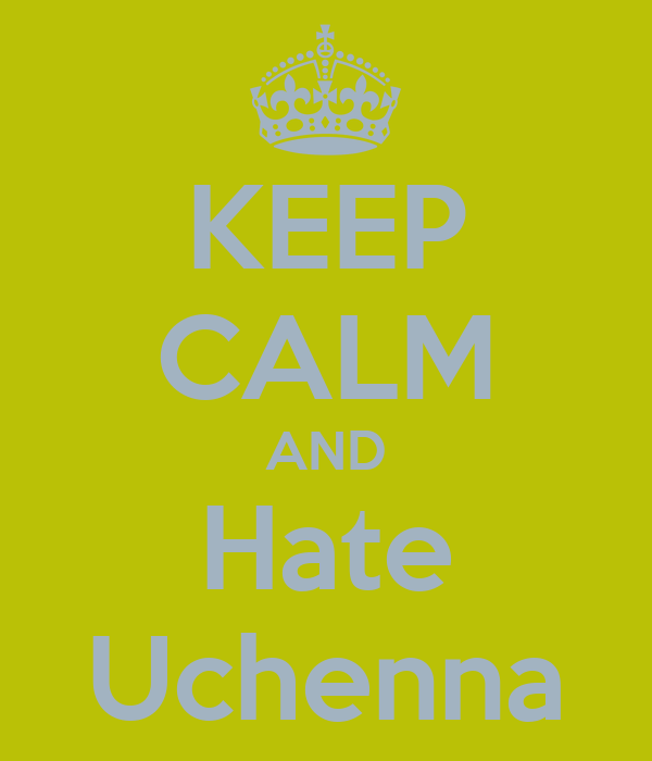 KEEP CALM AND Hate Uchenna