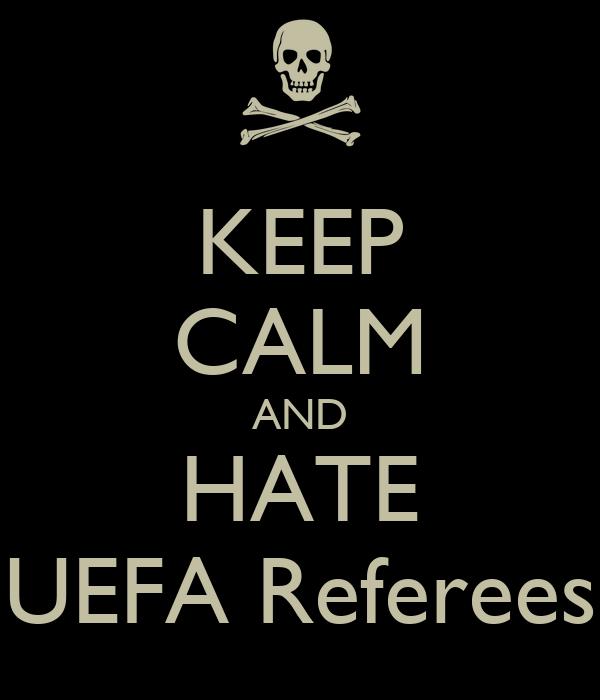 KEEP CALM AND HATE UEFA Referees