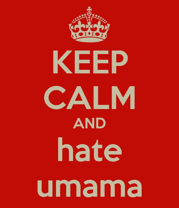 KEEP CALM AND hate umama