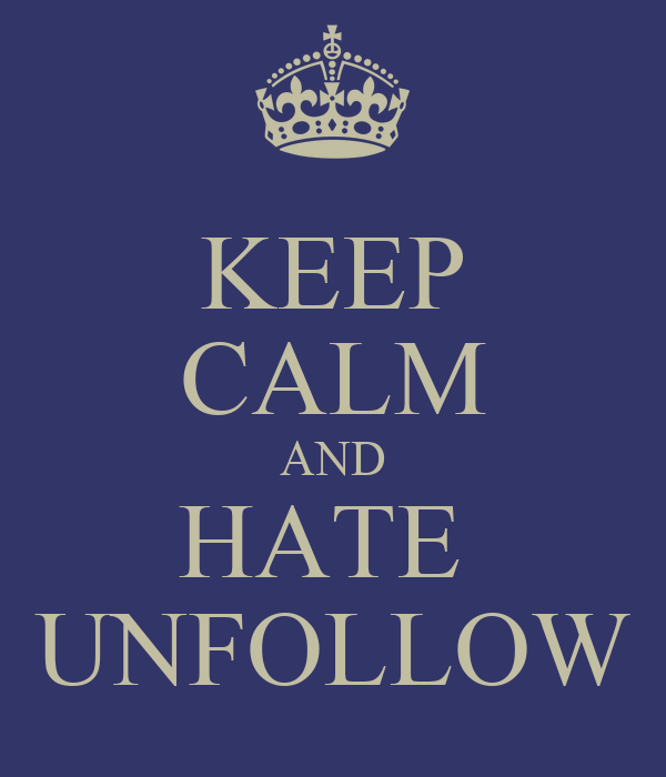 KEEP CALM AND HATE  UNFOLLOW
