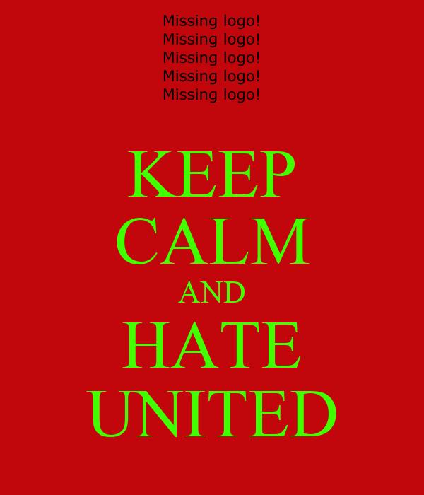 KEEP CALM AND HATE UNITED