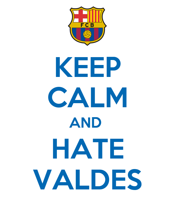 KEEP CALM AND  HATE VALDES