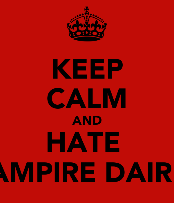 KEEP CALM AND HATE  VAMPIRE DAIRES