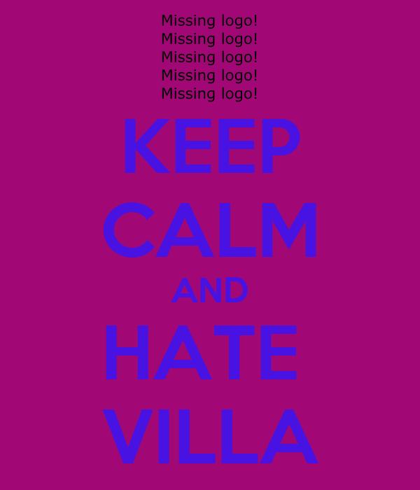 KEEP CALM AND HATE  VILLA