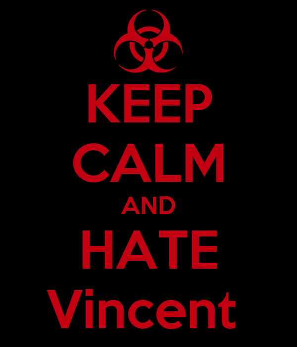 KEEP CALM AND HATE Vincent