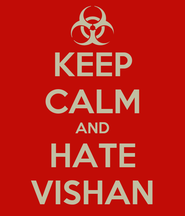 KEEP CALM AND HATE VISHAN