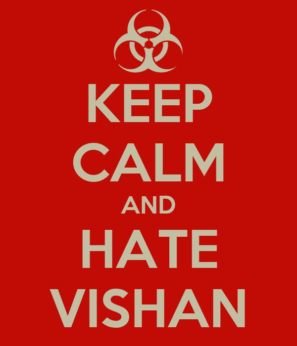 KEEP CALM AND HATE VISHAN