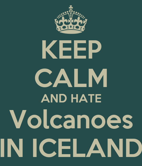KEEP CALM AND HATE Volcanoes IN ICELAND
