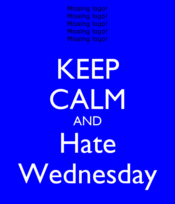 KEEP CALM AND Hate Wednesday