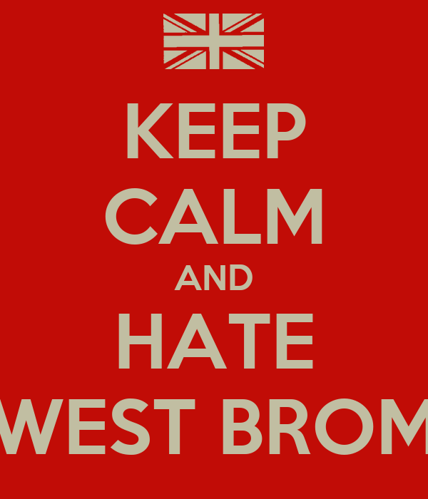 KEEP CALM AND HATE WEST BROM