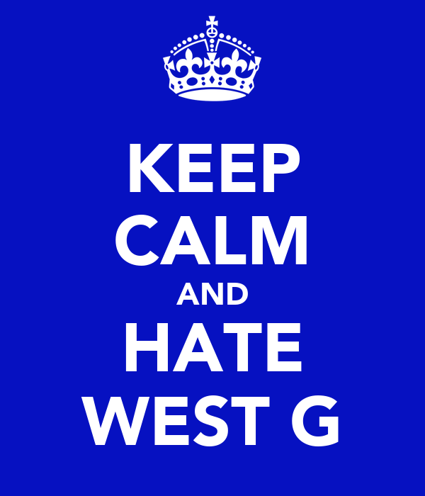 KEEP CALM AND HATE WEST G