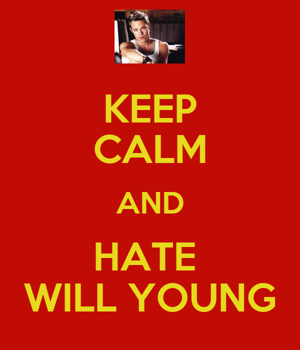 KEEP CALM AND HATE  WILL YOUNG