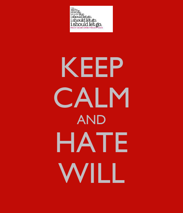 KEEP CALM AND HATE WILL