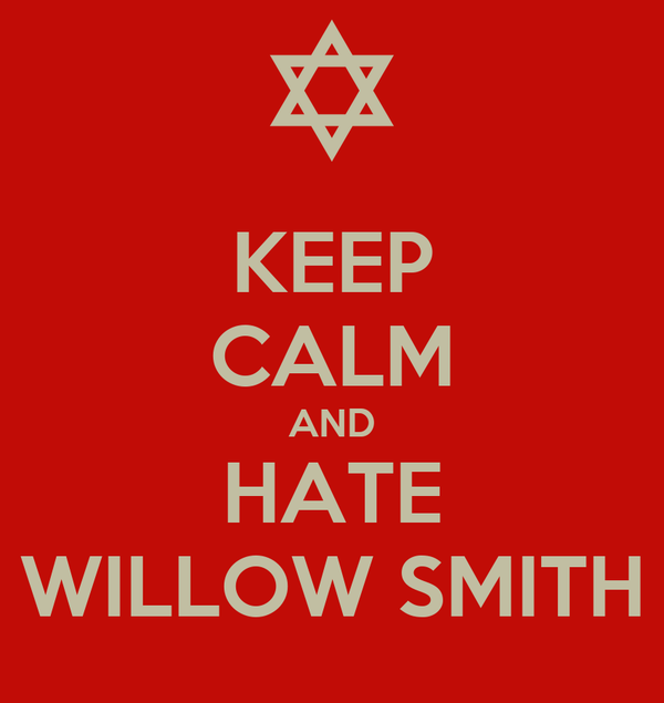 KEEP CALM AND HATE WILLOW SMITH