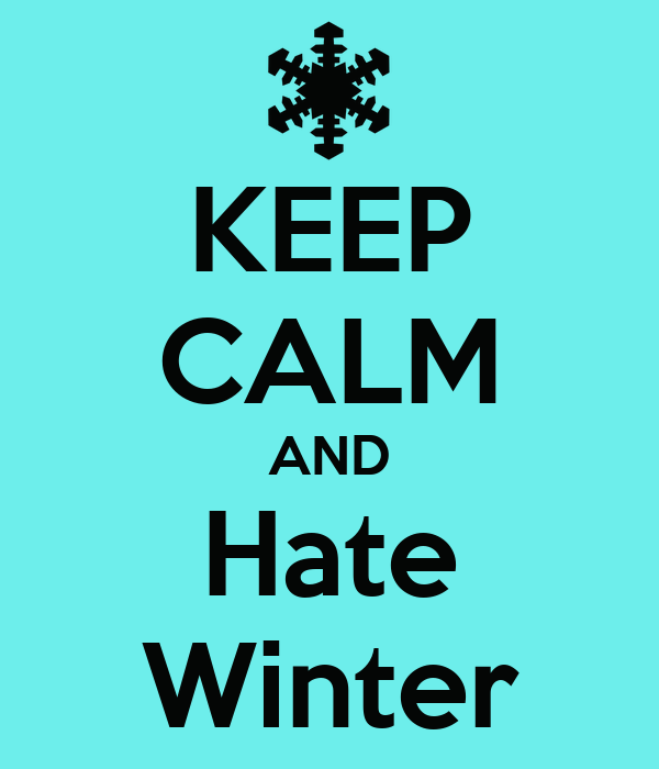 KEEP CALM AND Hate Winter