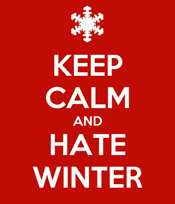 KEEP CALM AND HATE WINTER Poster  j  Keep Calm-o-Matic