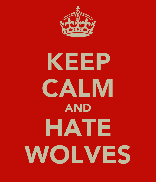 KEEP CALM AND HATE WOLVES