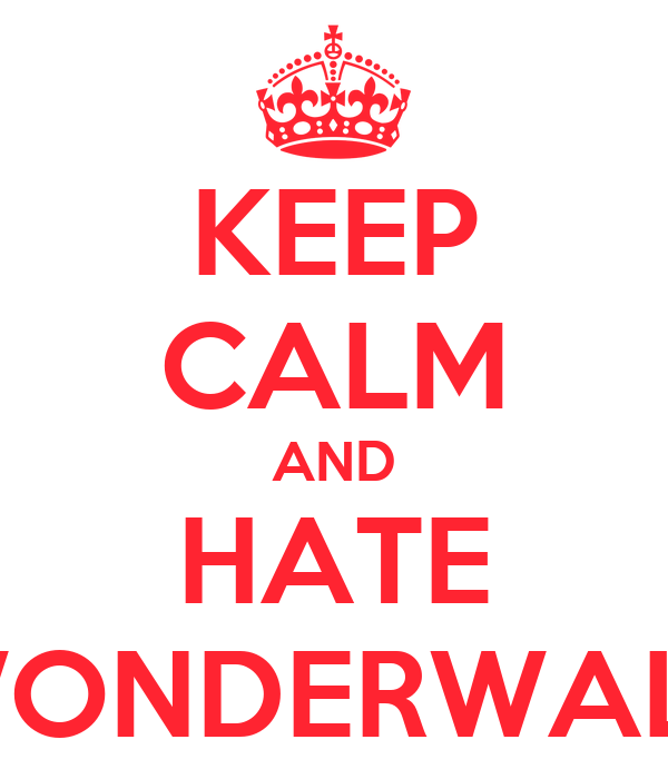 KEEP CALM AND HATE WONDERWALL