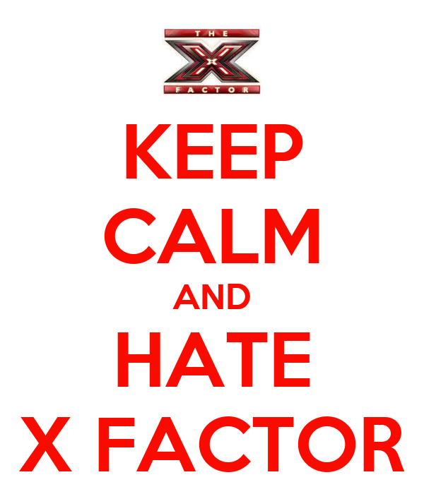 KEEP CALM AND HATE X FACTOR