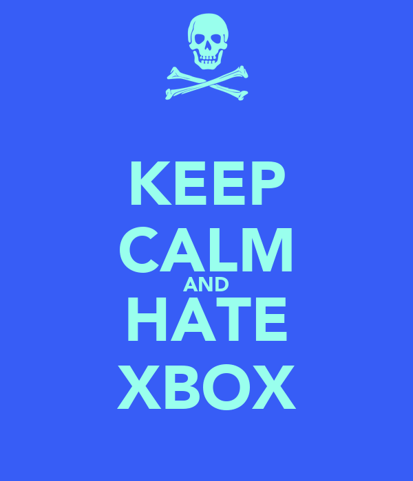 KEEP CALM AND HATE XBOX