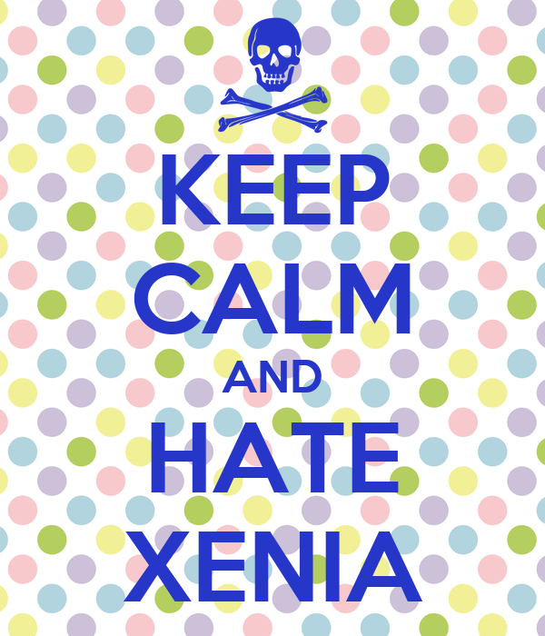 KEEP CALM AND HATE XENIA
