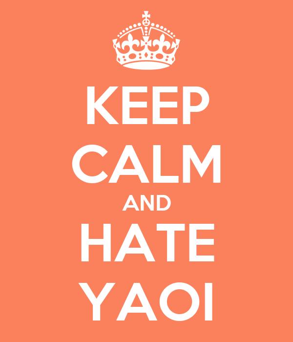 KEEP CALM AND HATE YAOI