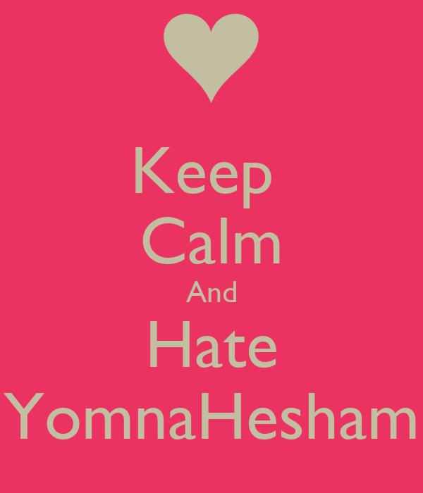 Keep  Calm And Hate YomnaHesham