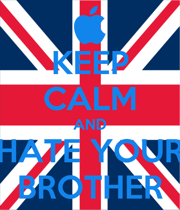 KEEP CALM AND HATE YOUR BROTHER