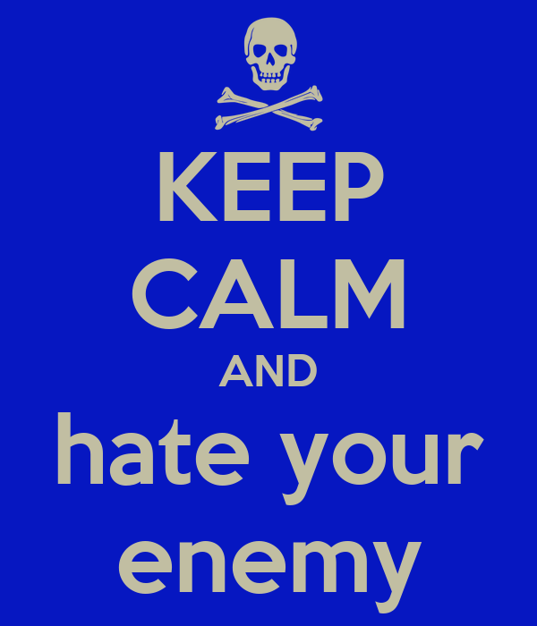 KEEP CALM AND hate your enemy