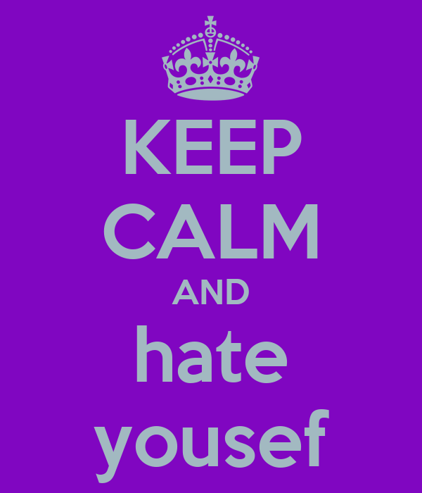 KEEP CALM AND hate yousef