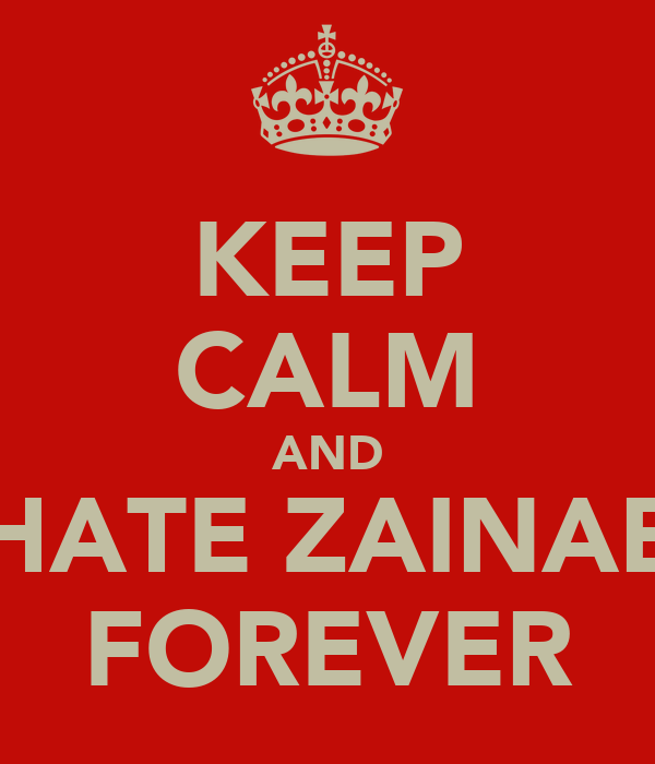 KEEP CALM AND HATE ZAINAB FOREVER