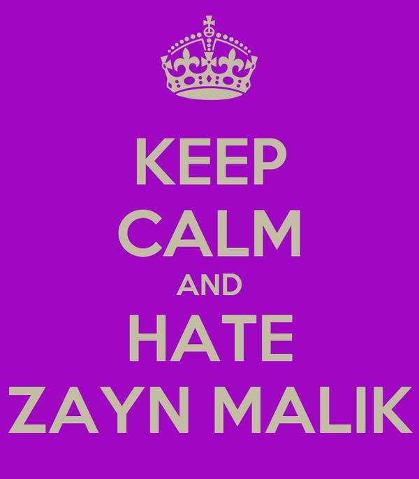 KEEP CALM AND HATE ZAYN MALIK