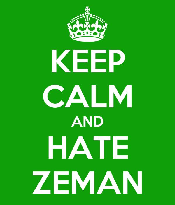 KEEP CALM AND HATE ZEMAN