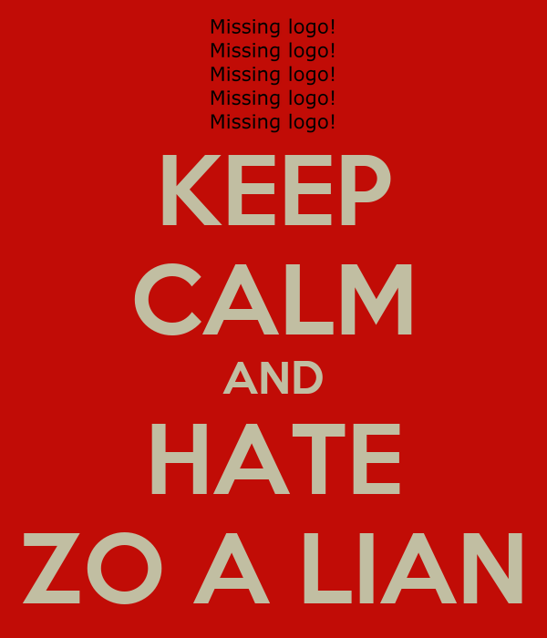 KEEP CALM AND HATE ZO A LIAN