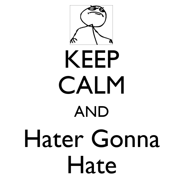 KEEP CALM AND Hater Gonna Hate