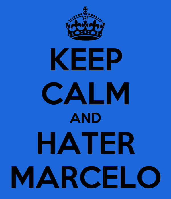KEEP CALM AND HATER MARCELO