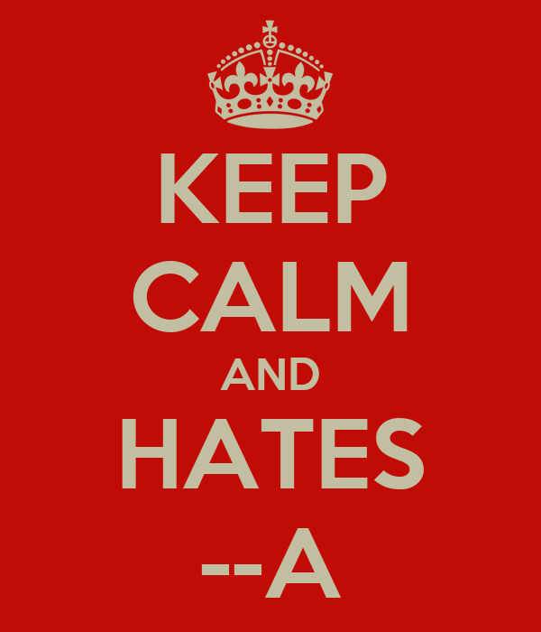 KEEP CALM AND HATES --A