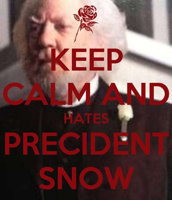KEEP CALM AND HATES PRECIDENT SNOW