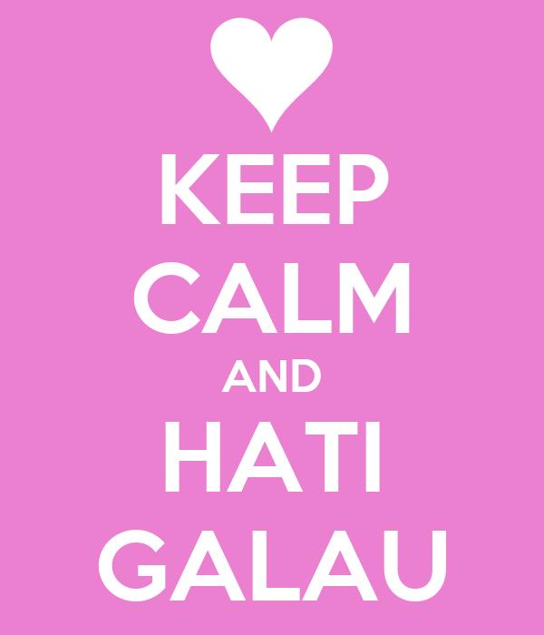 KEEP CALM AND HATI GALAU