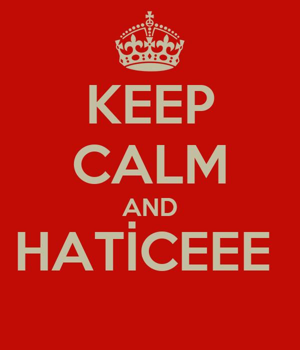 KEEP CALM AND HATİCEEE