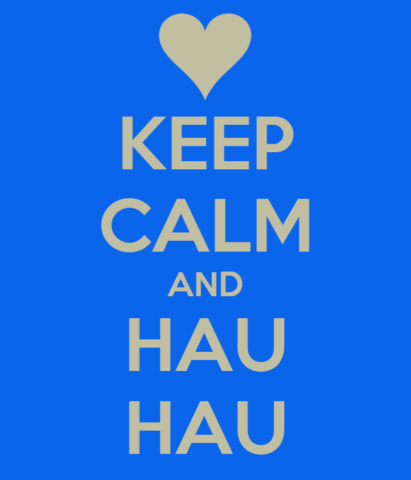 KEEP CALM AND HAU HAU