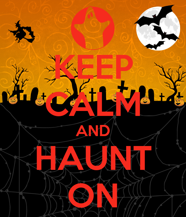 KEEP CALM AND HAUNT ON