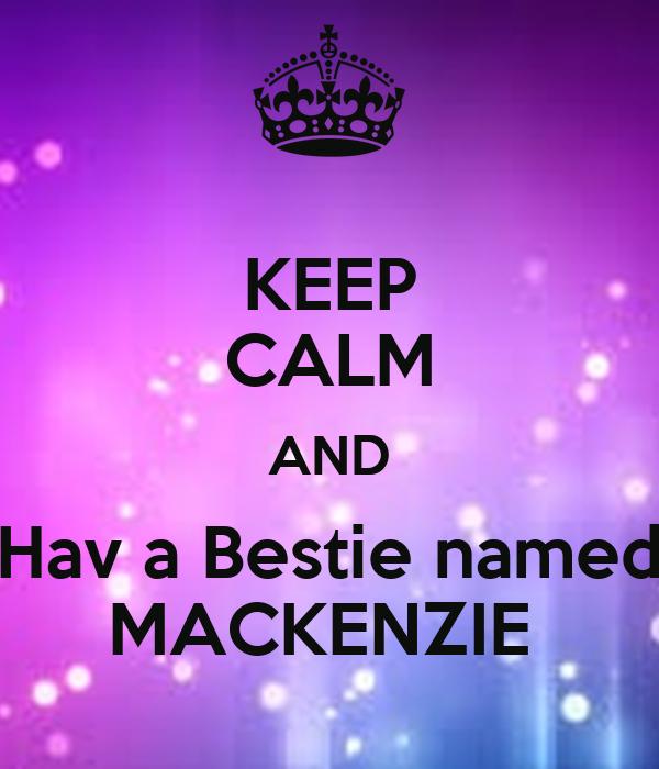 KEEP CALM AND Hav a Bestie named MACKENZIE