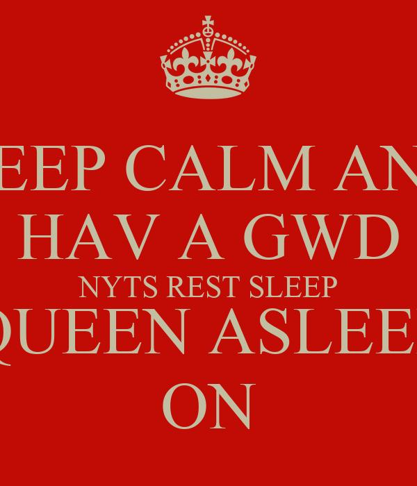 KEEP CALM AND HAV A GWD NYTS REST SLEEP QUEEN ASLEEP ON