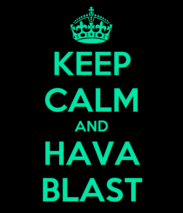 KEEP CALM AND HAVA BLAST