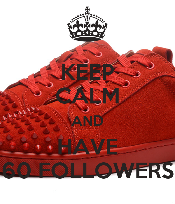 KEEP CALM AND HAVE 60 FOLLOWERS