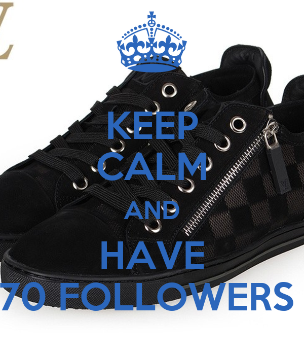KEEP CALM AND HAVE 70 FOLLOWERS